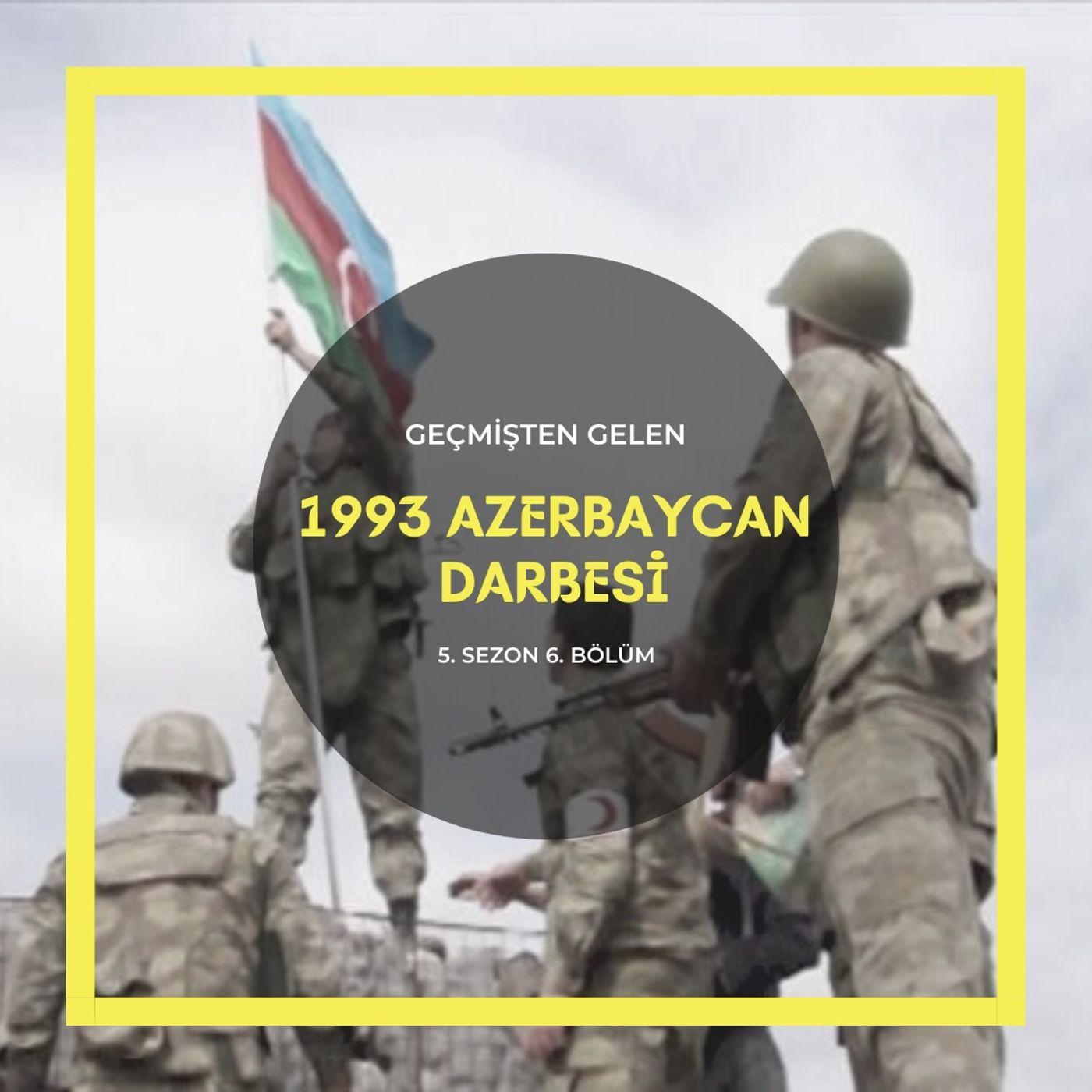 ASKERİ DARBELER .06 - 1993 Azerbaycan Darbesi
