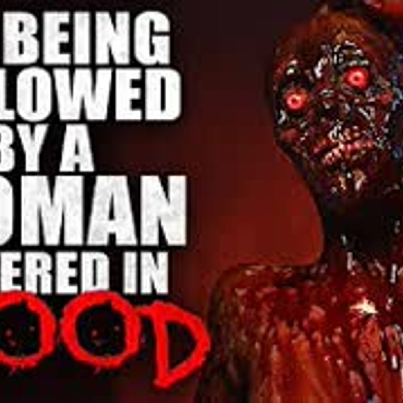 """For Most of My Life, I've Been Followed By a Woman Covered in Blood"" Creepypasta"