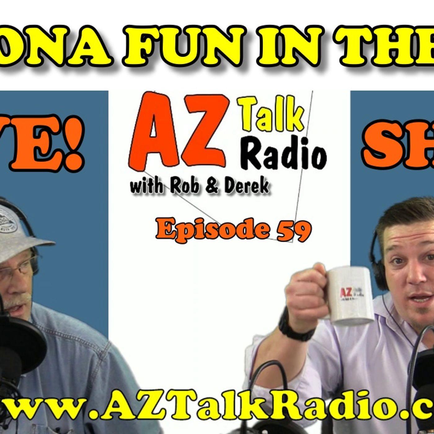 Arizona Fun in the Sun, & Arizona Night Life, with Rob & Derek, Arizona Talk Radio 59
