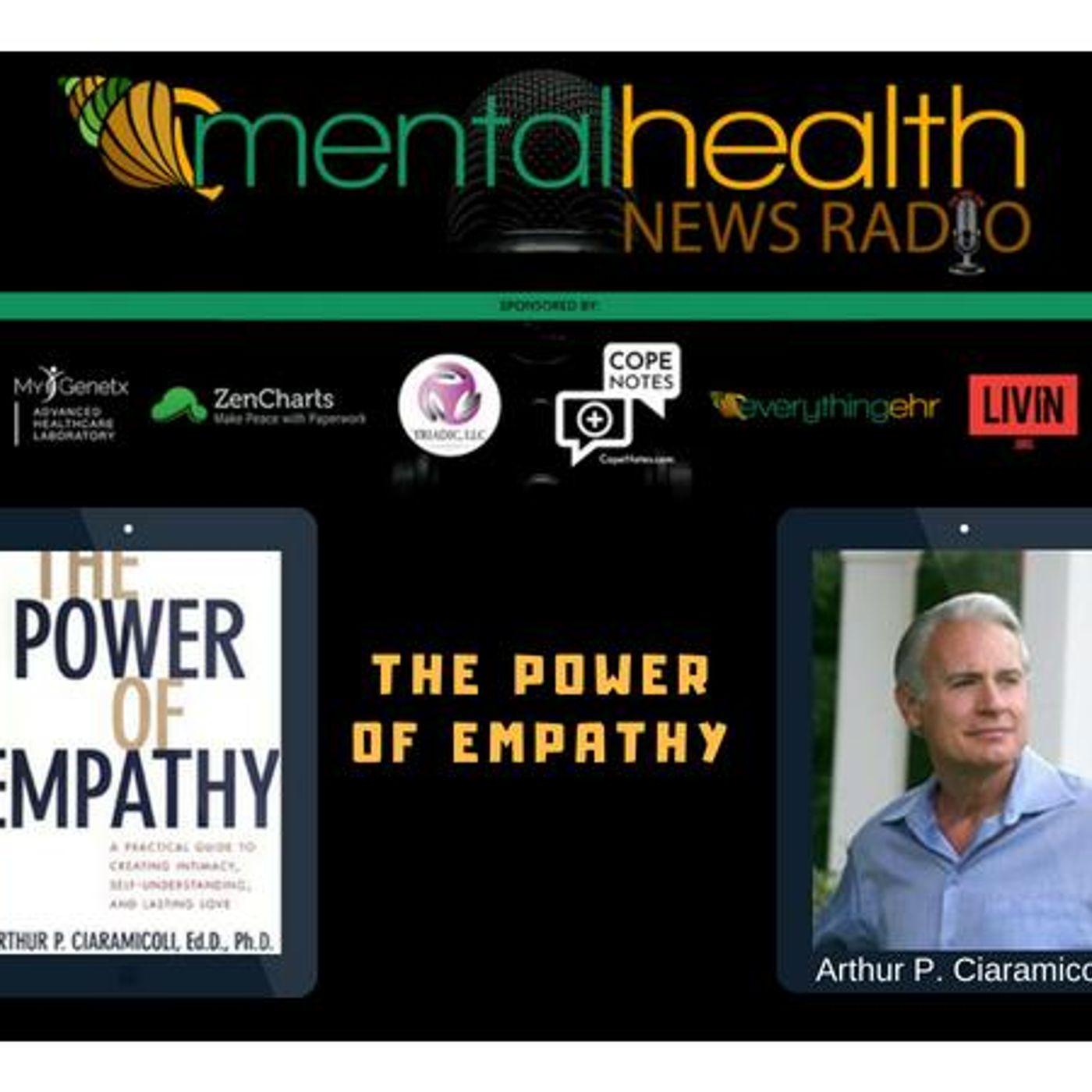 Mental Health News Radio - The Power of Empathy with Arthur P. Ciaramicoli, Ed.D., Ph.D.