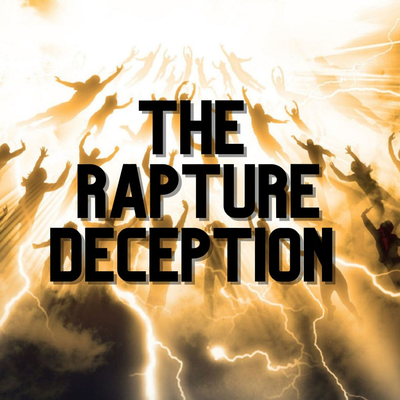 Episode 95- The Rapture Deception