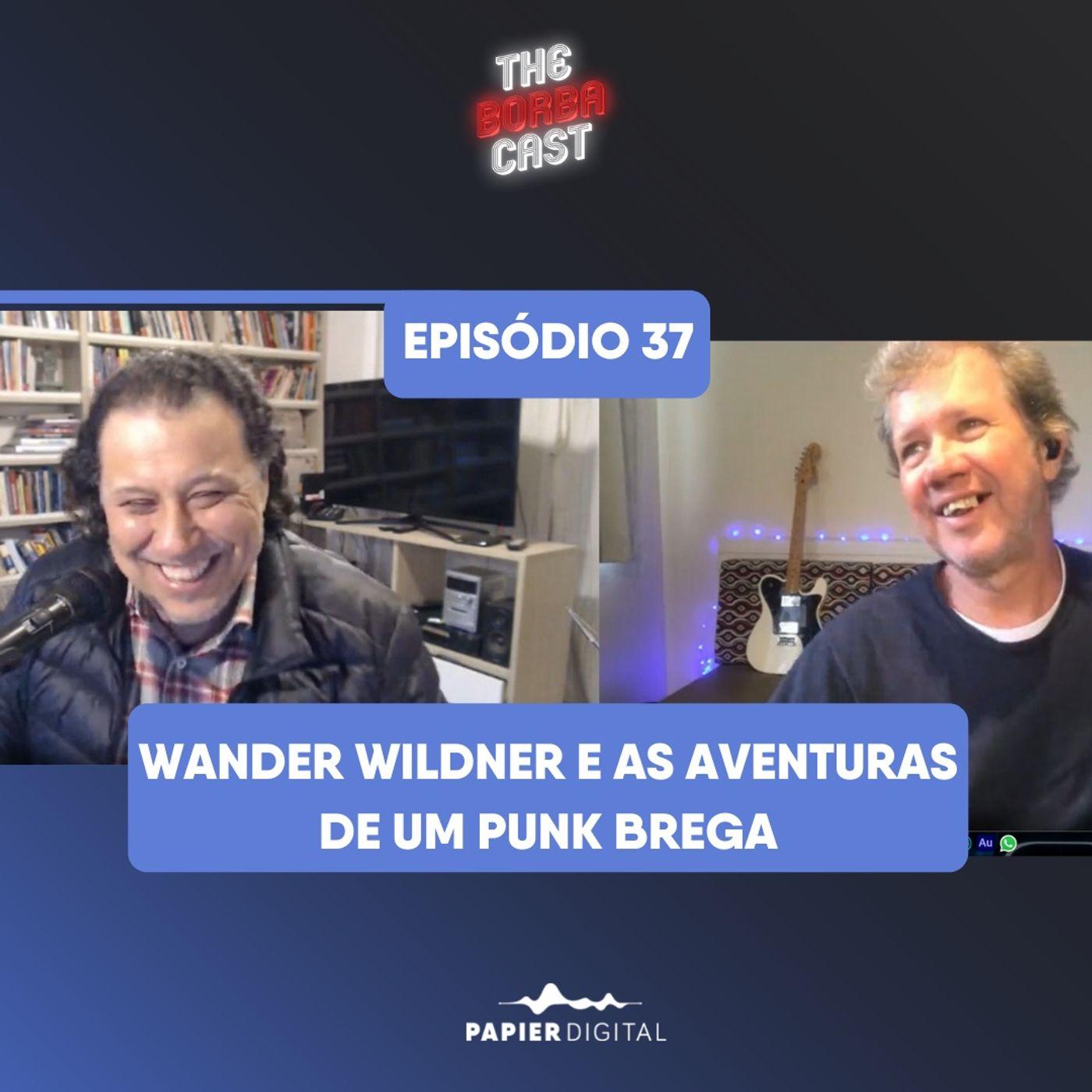 Episódio 37: Wander Wildner e as aventuras de um punk brega