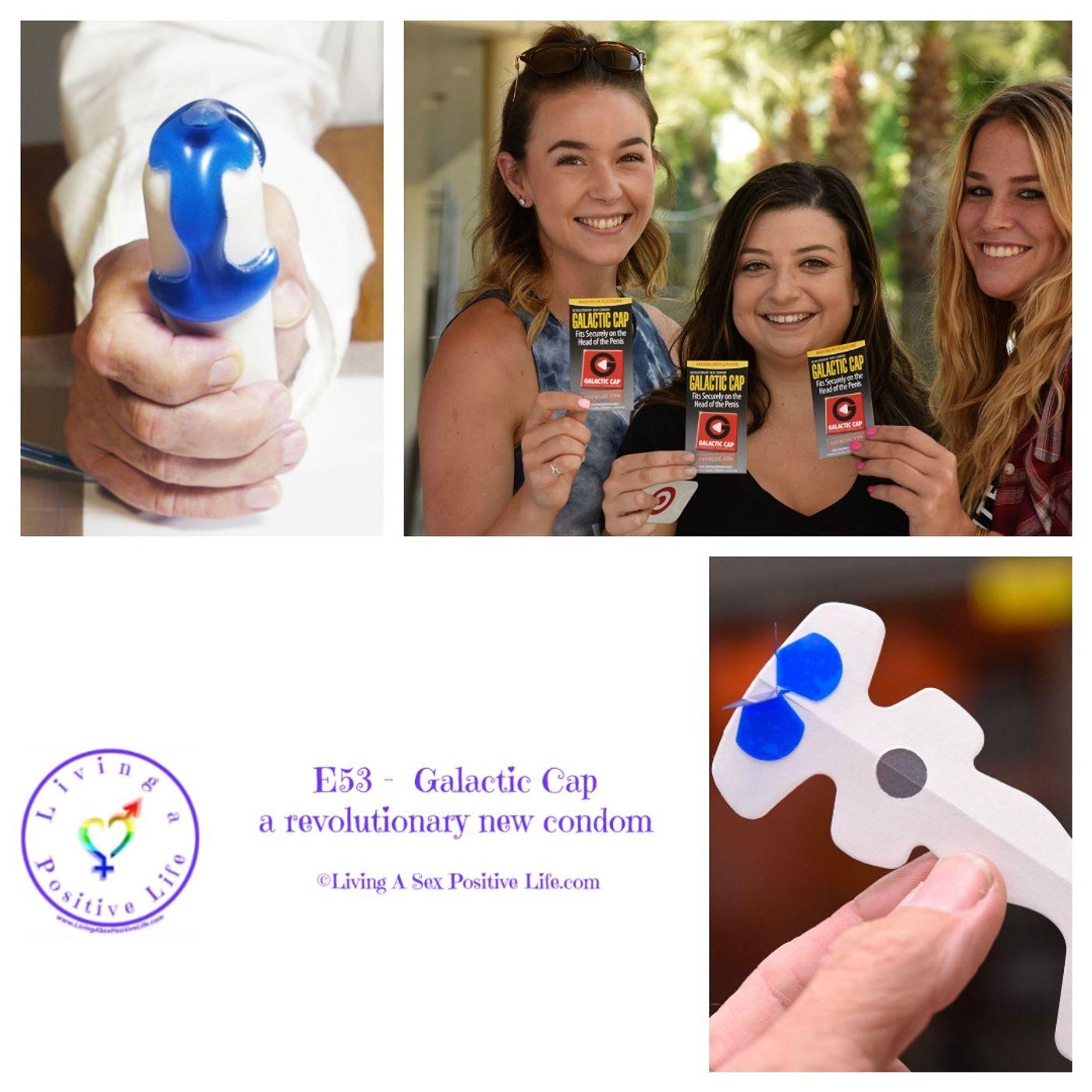Sex Positive Me - E53 -  Galactic Cap a Revolutionary New Condom