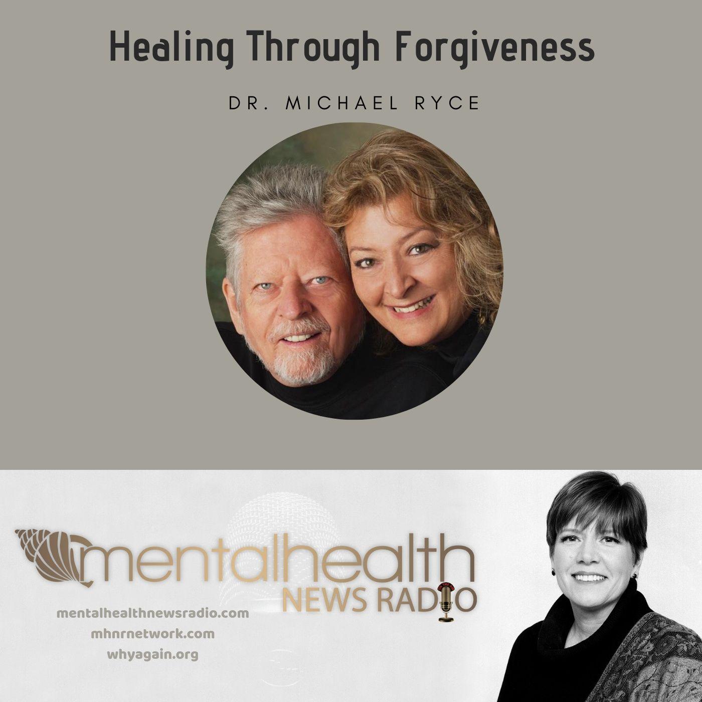 Mental Health News Radio - Healing through Forgiveness with Dr. Michael Ryce