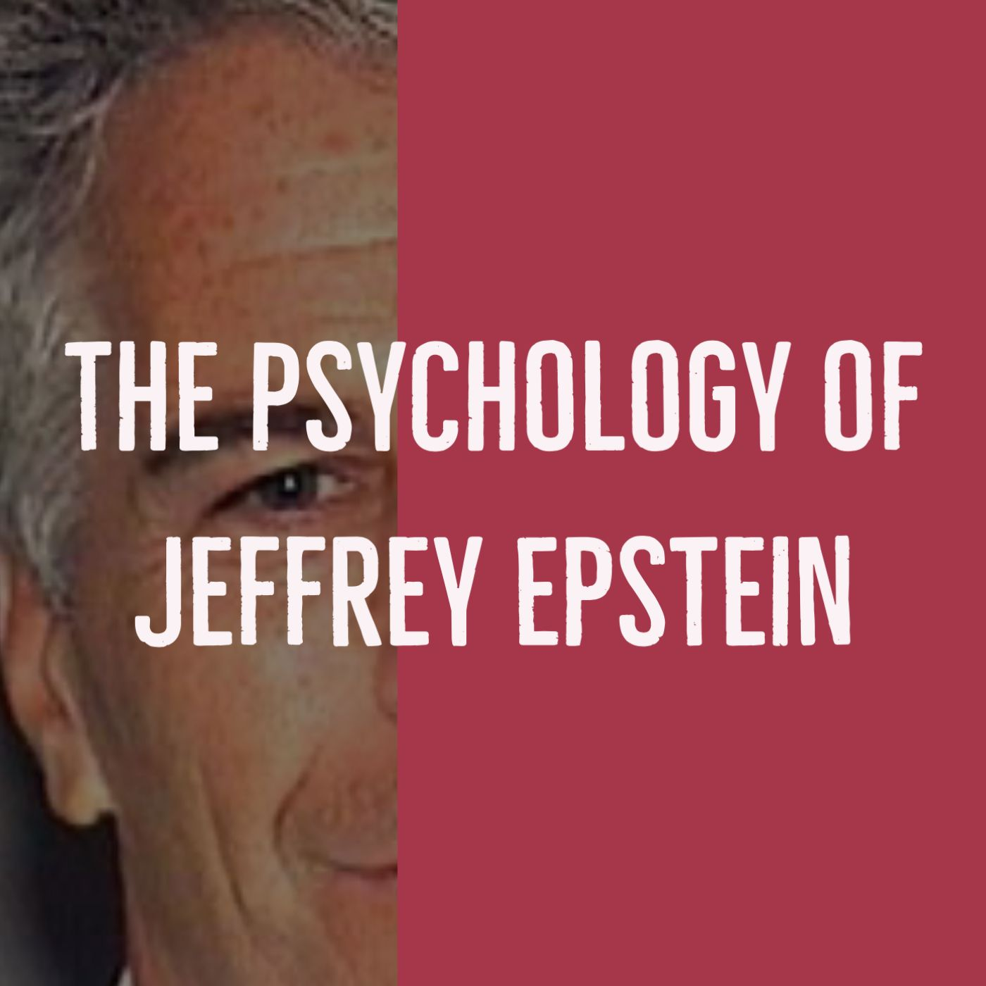 The Psychology of Jeffrey Epstein