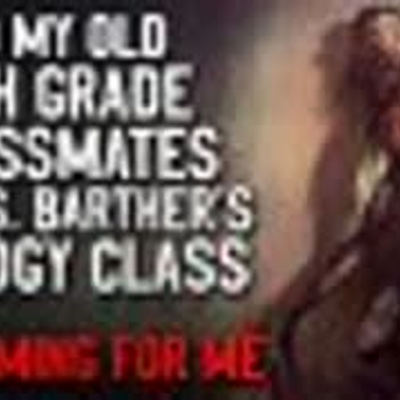 """""""To My Old 4th Grade Classmates in Mrs Barther's Biology Class. It's Coming For Me"""" Creepypasta"""