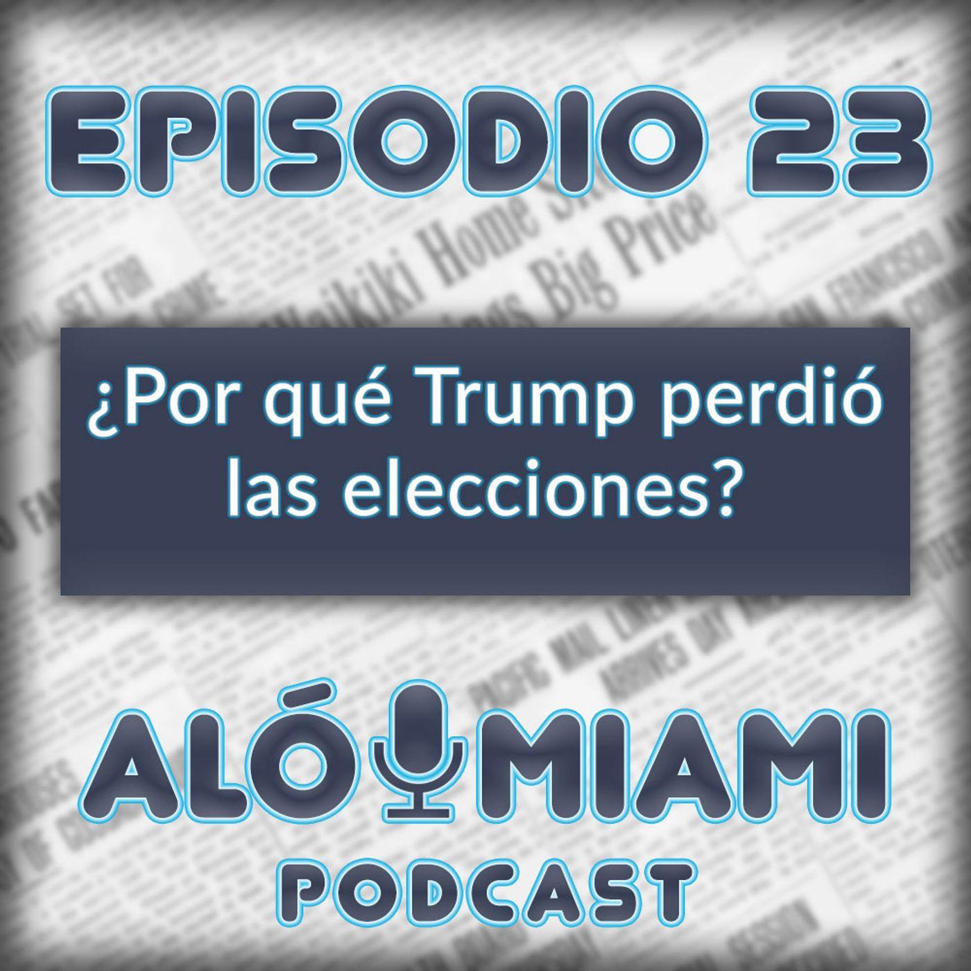 Aló Miami- Ep.23 - ¿Por qué Trump perdió las elecciones?