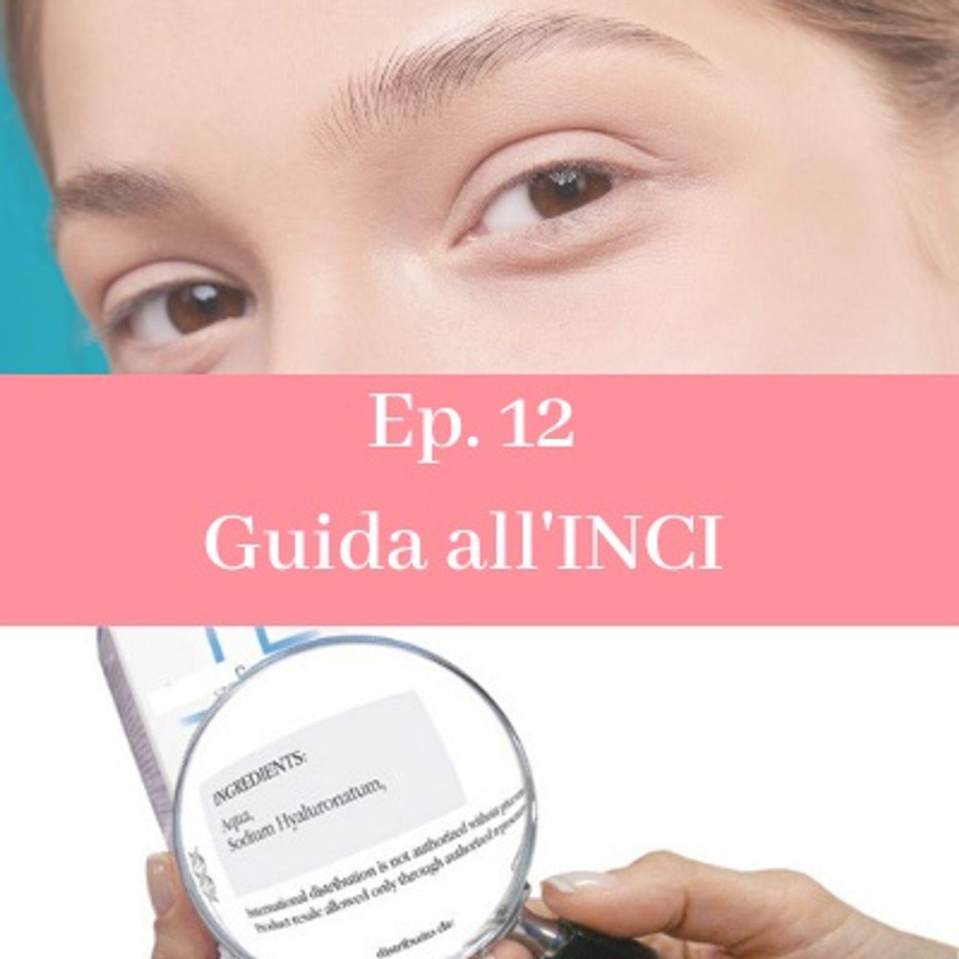 Ep. 12. Guida all' INCI - Cosa c'è da sapere sugli ingredienti di un cosmetico?