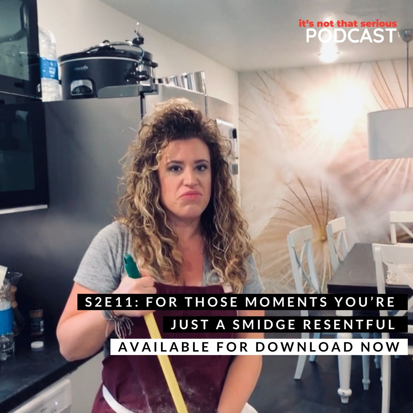 S2E11: For Those Moments You're Just a Smidge Resentful   You Are a Boss Lady Series