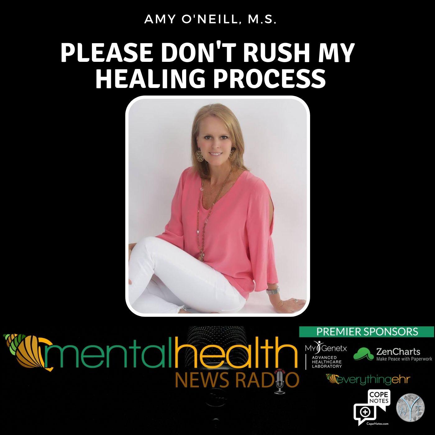 Mental Health News Radio - Please Don't Rush My Healing Process