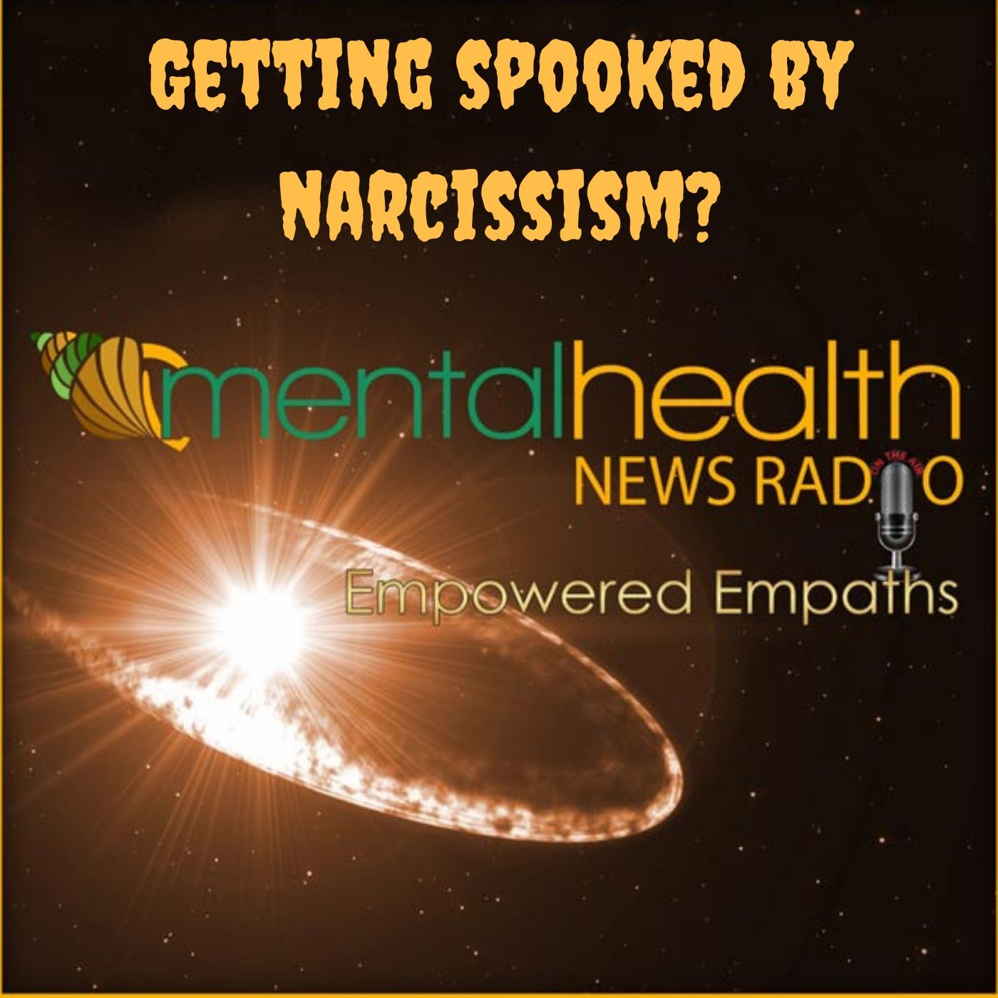 Mental Health News Radio - Empowered Empaths: Getting Spooked By Narcissism?