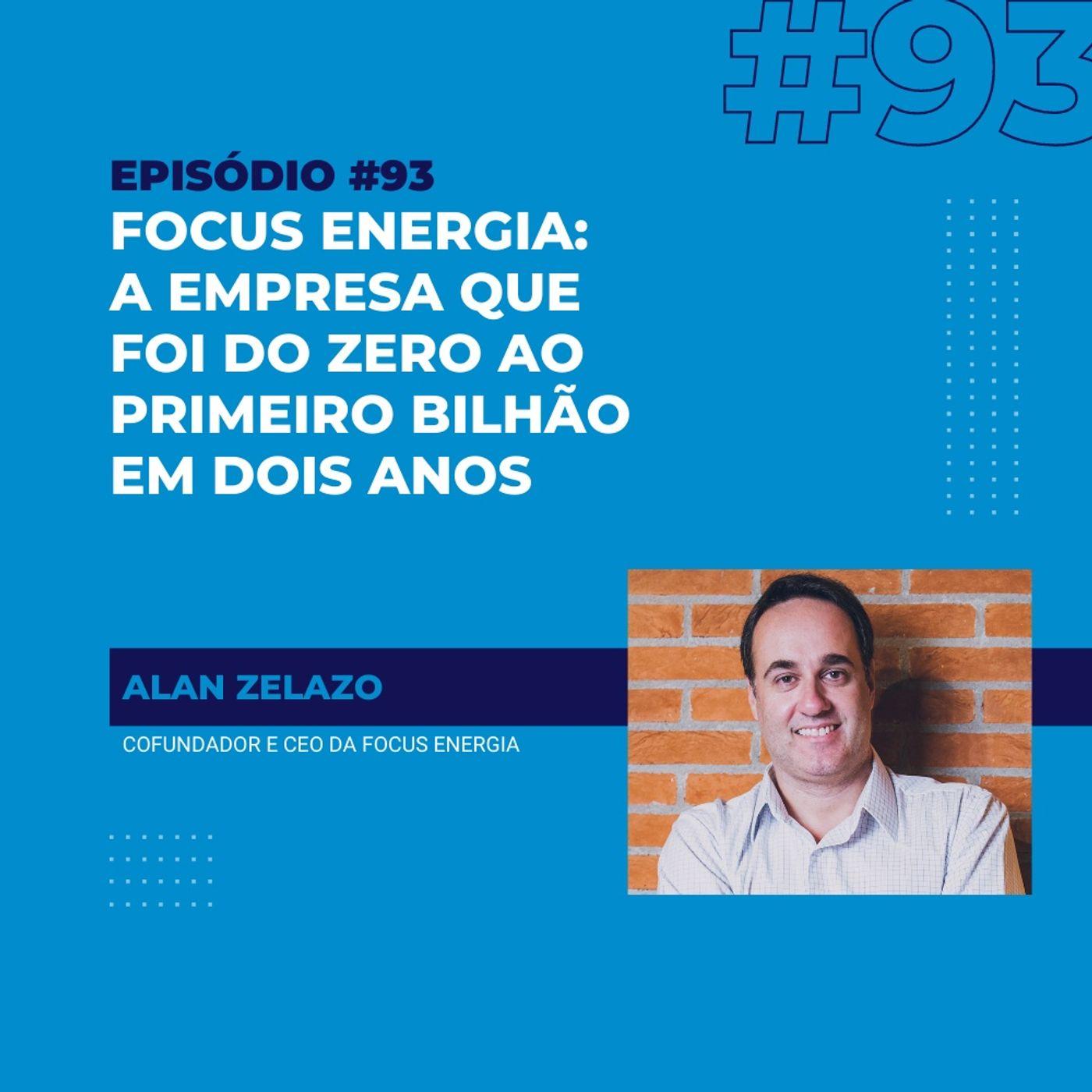 #93 - Focus Energia: a empresa que foi do zero ao bilhão em dois anos