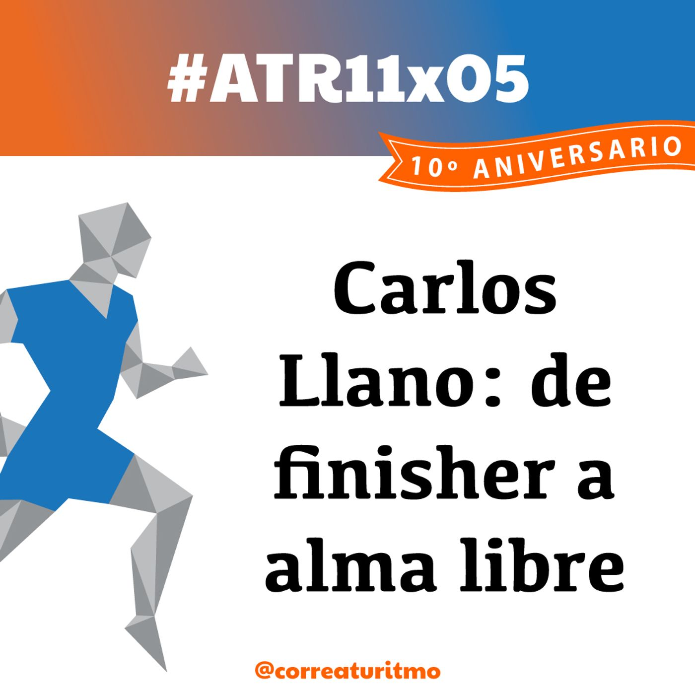 ATR 11x05 - Carlos Llano: de finisher a alma libre viajera