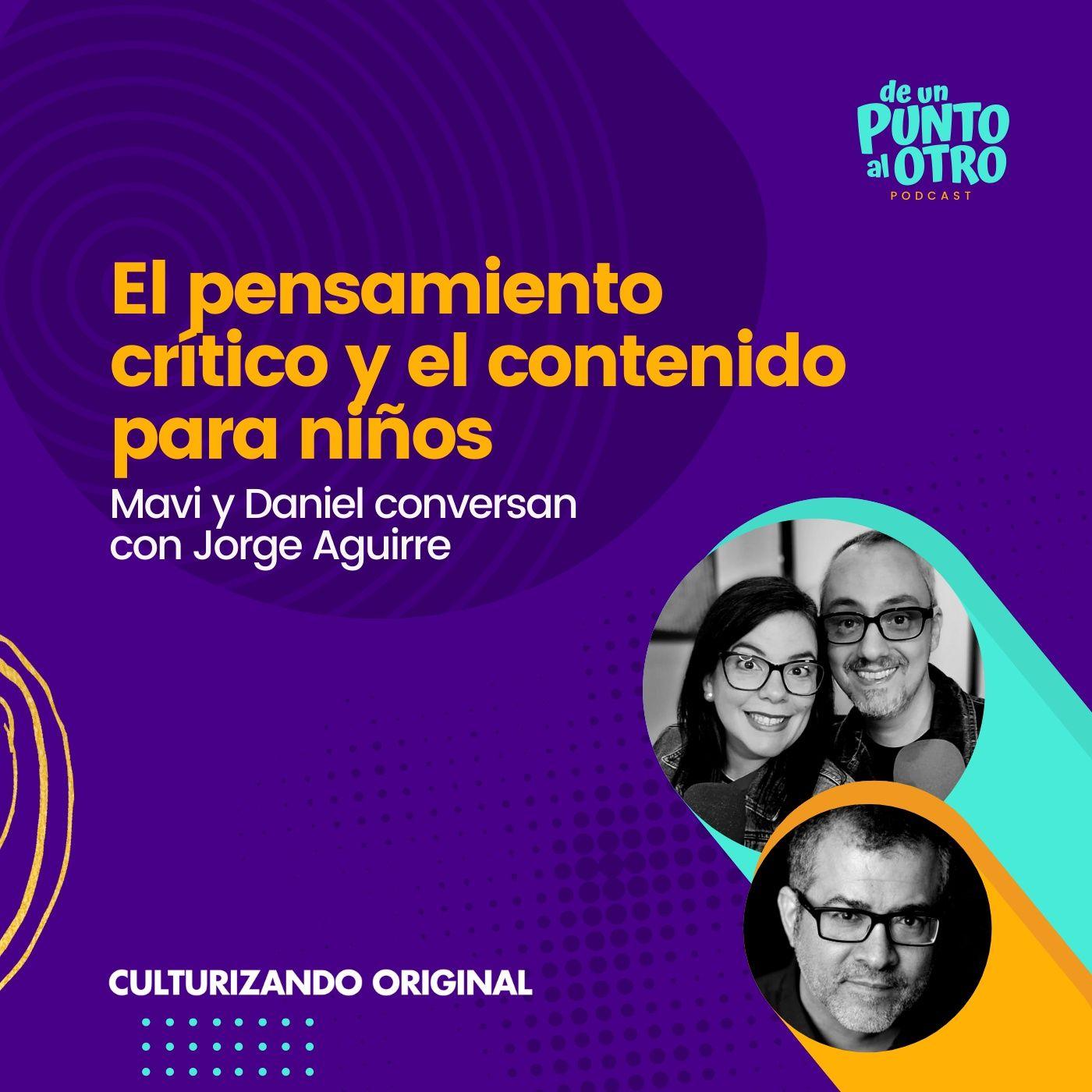 E52 • El pensamiento crítico y el contenido para niños, con Jorge Aguirre • De un punto al otro • DUPAO.NEWS