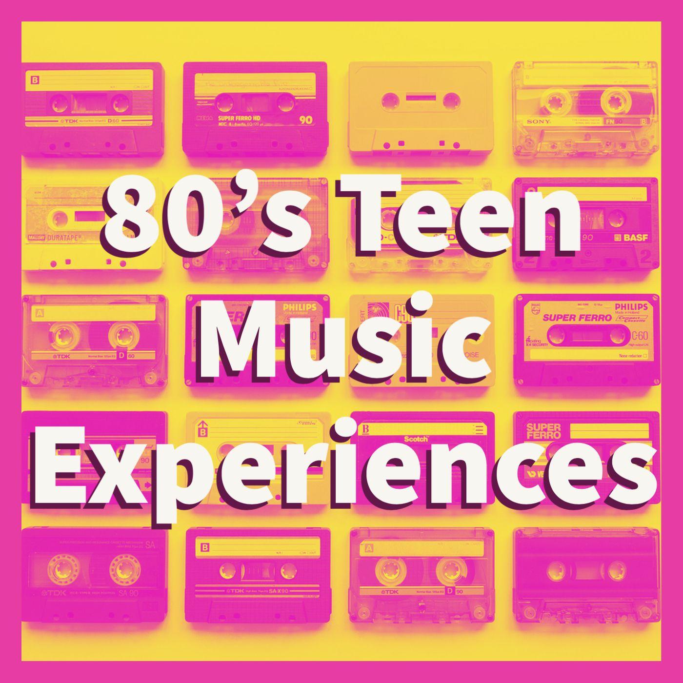 80's Teen Music Experiences