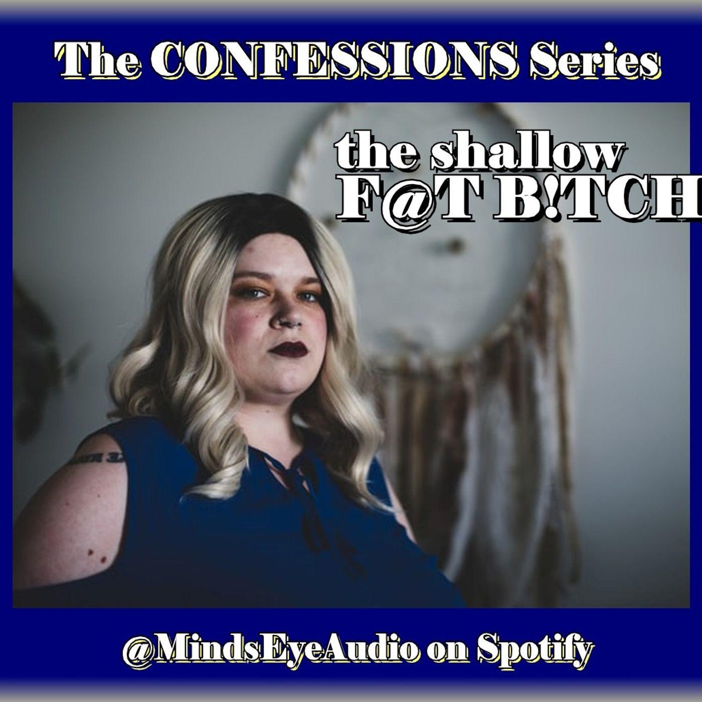 Confessions EP5 Shallow F@T B!TCH