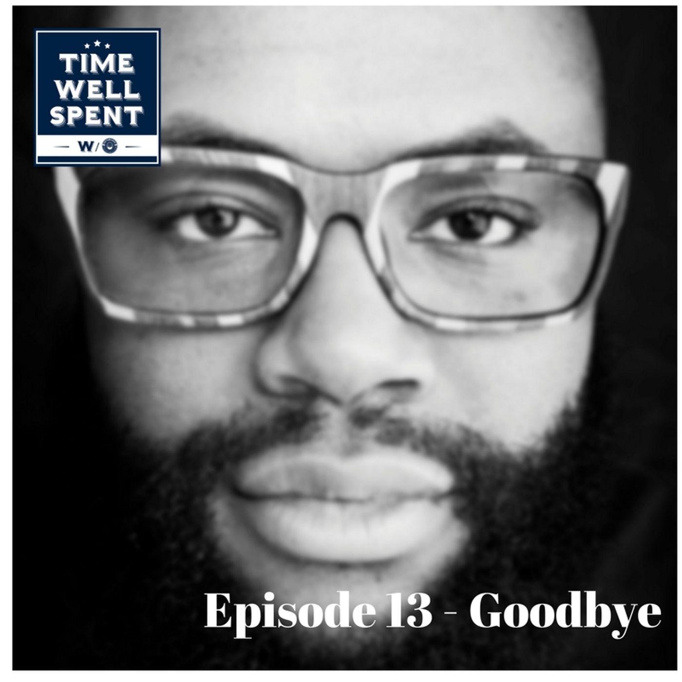 Episode 13 - Goodbye