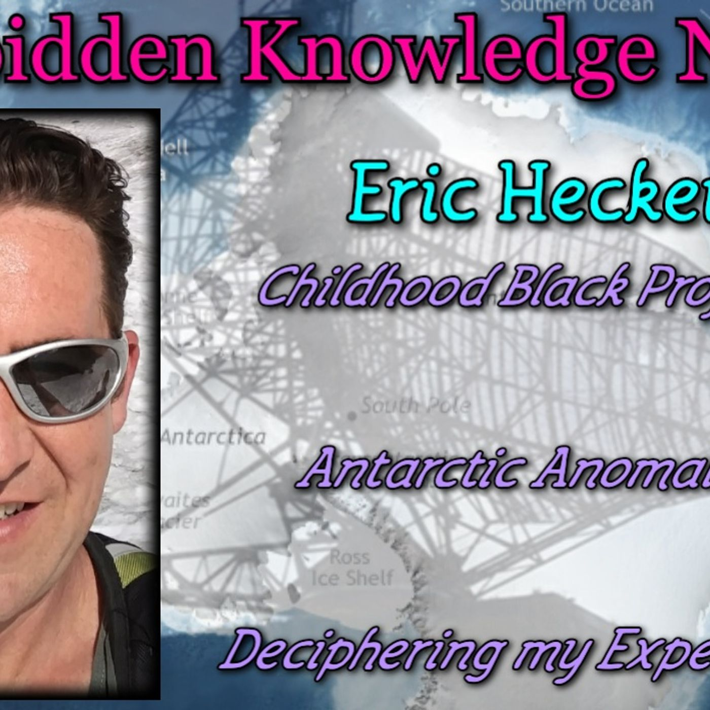 Childhood Black Projects - Antarctic Anomalies - Deciphering my Experience with Eric Hecker
