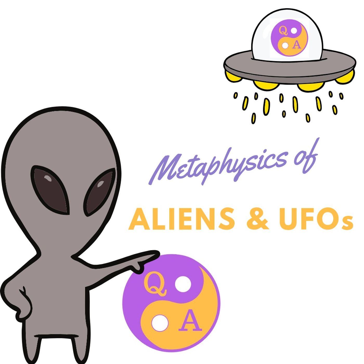 Metaphysics of Aliens & UFOs