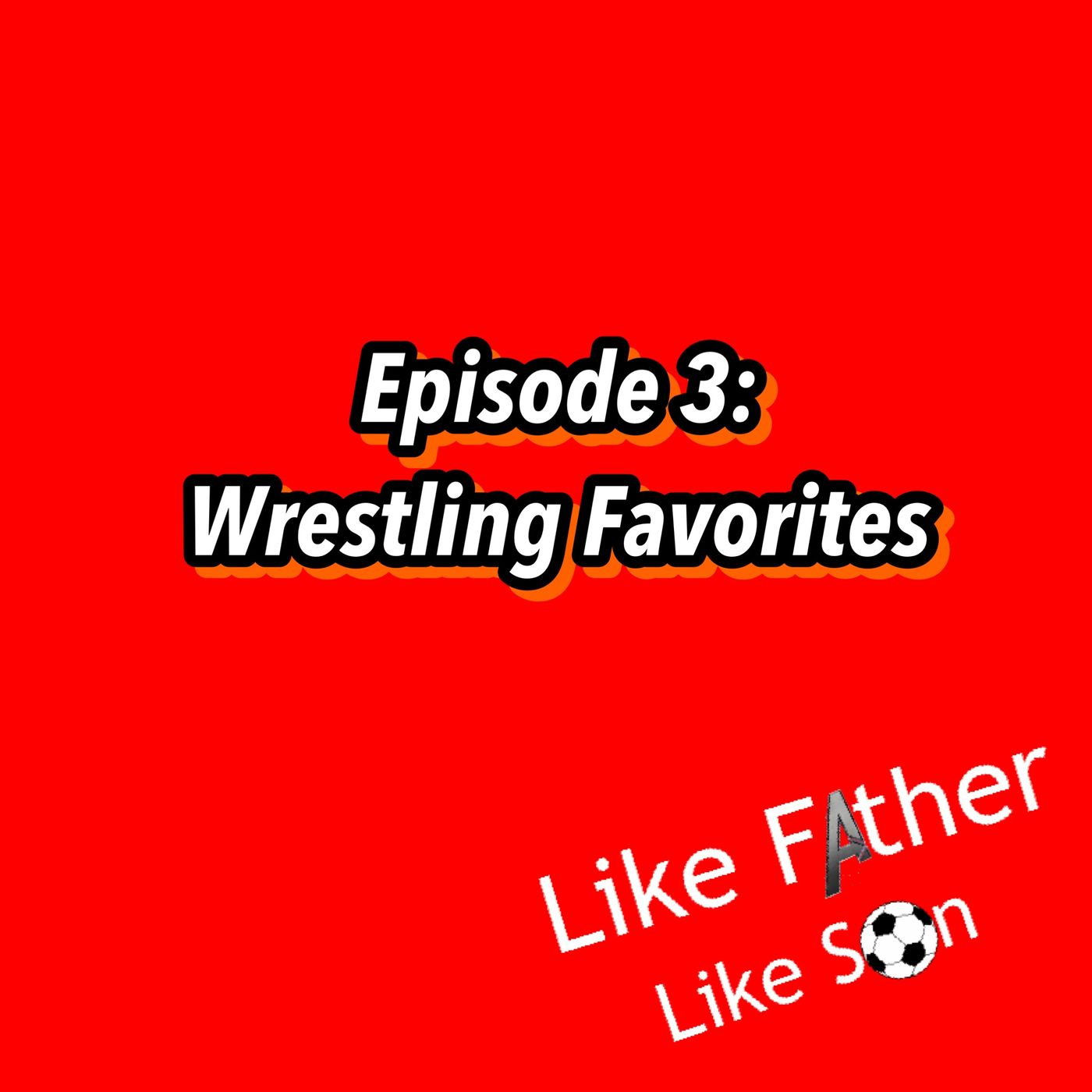 Like Father Like Son Episode 3: Wrestling Favorites