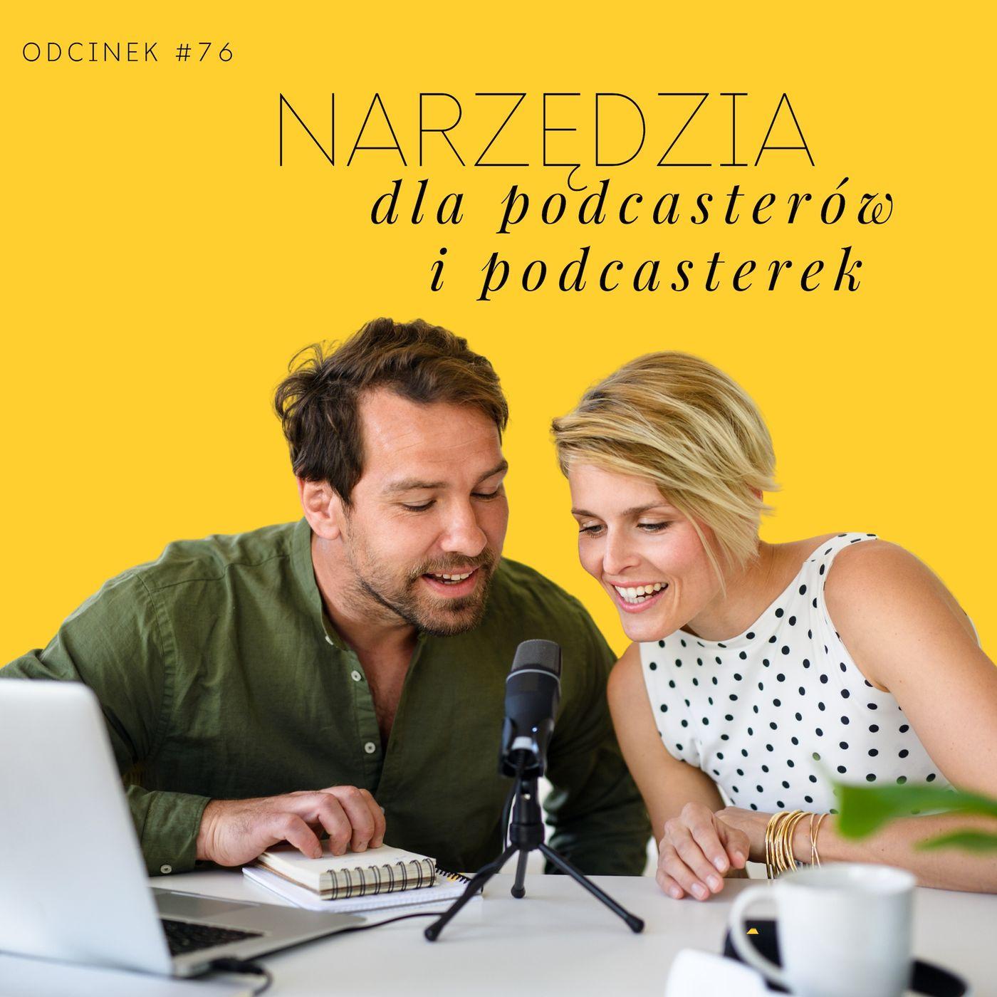 #76 Narzędzia dla podcasterów i podcastrek - część 2