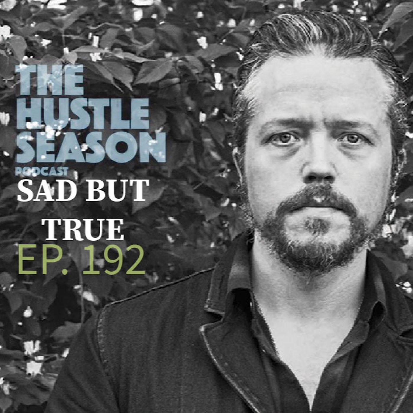 The Hustle Season: Ep. 192 Sad But True