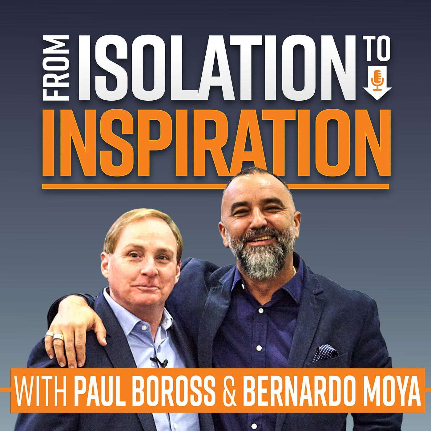 From Isolation to Inspiration with Paul Boross and Bernardo Moya