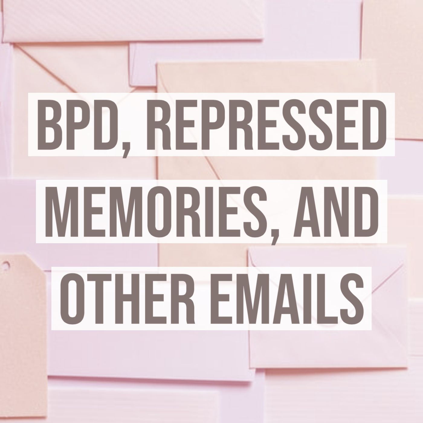 BPD, Repressed Memories, and Other Emails