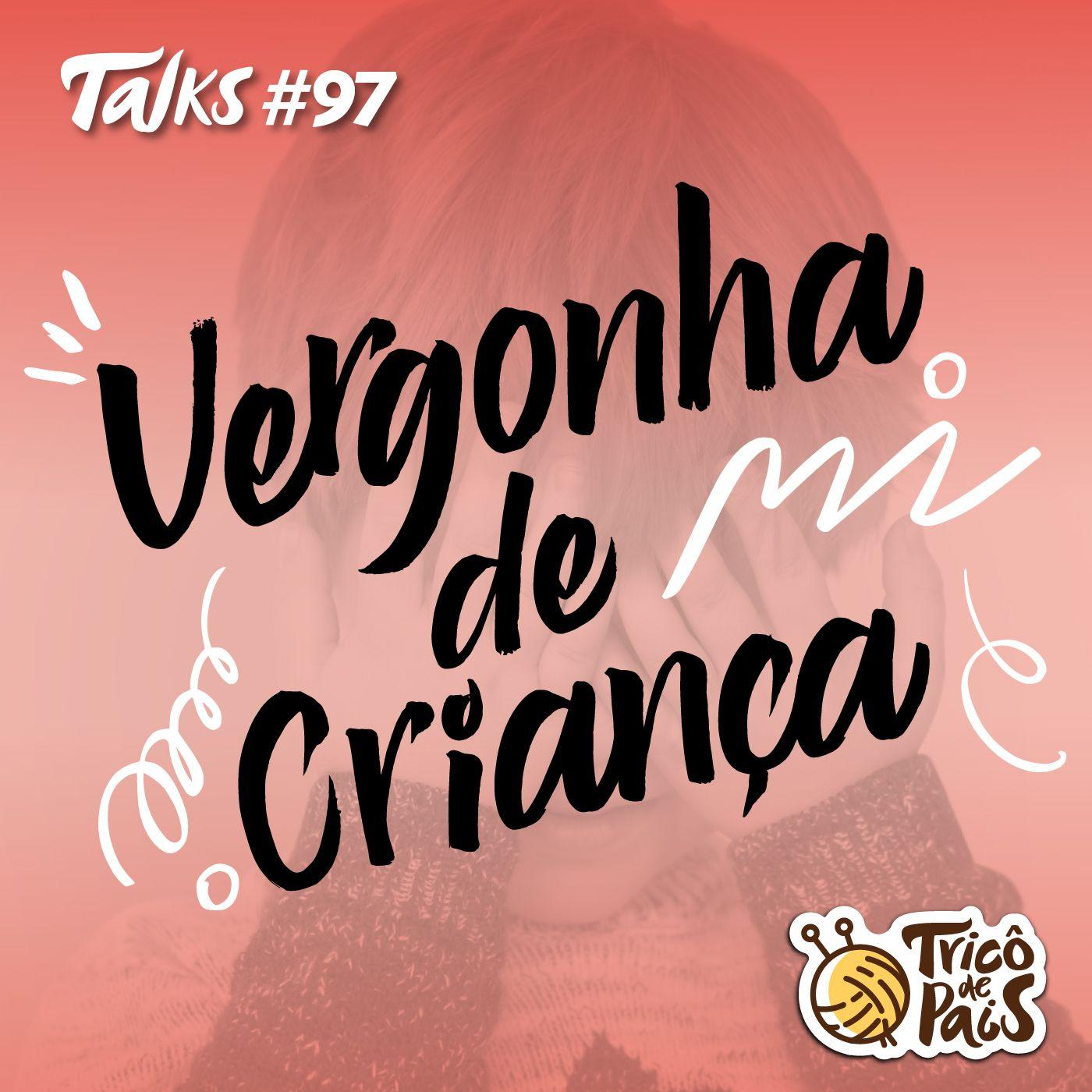 Tricô Talks 097 - Vergonha de Criança