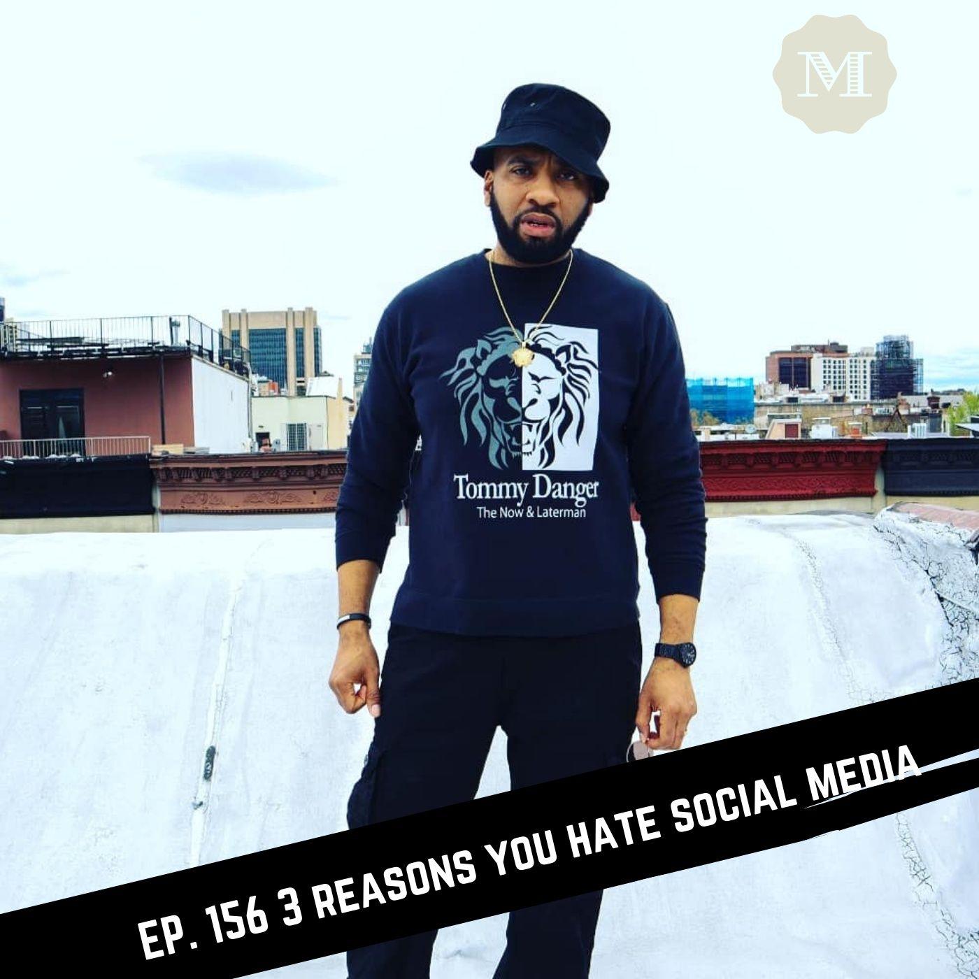 Ep. 156 3 Reasons you hate Social Media