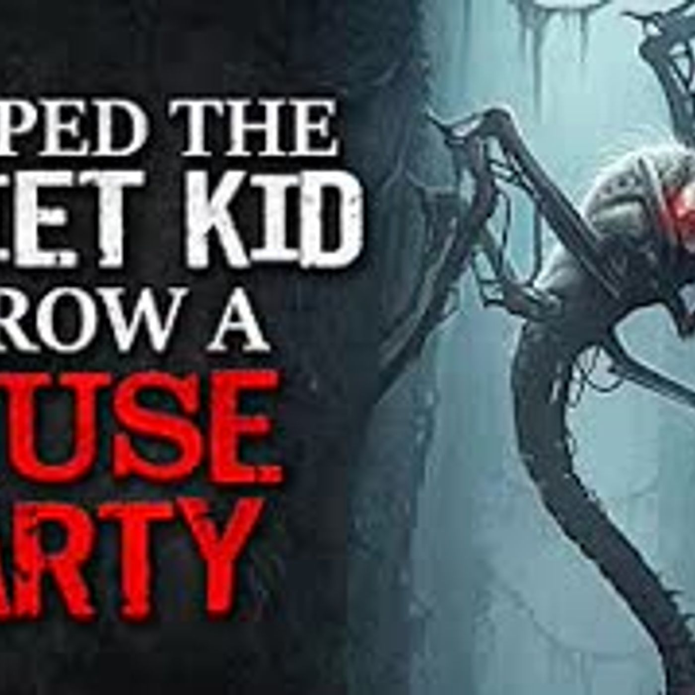 """I Helped The Quiet Kid Throw A House Party"" Creepypasta"