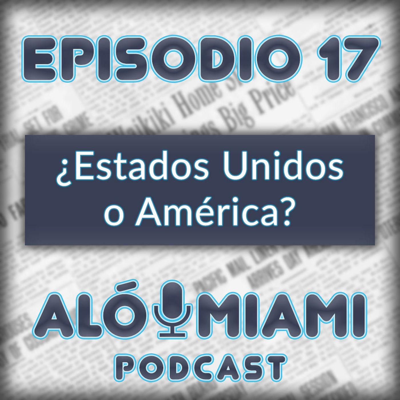 Aló Miami- Ep. 17- ¿Estados Unidos o América?