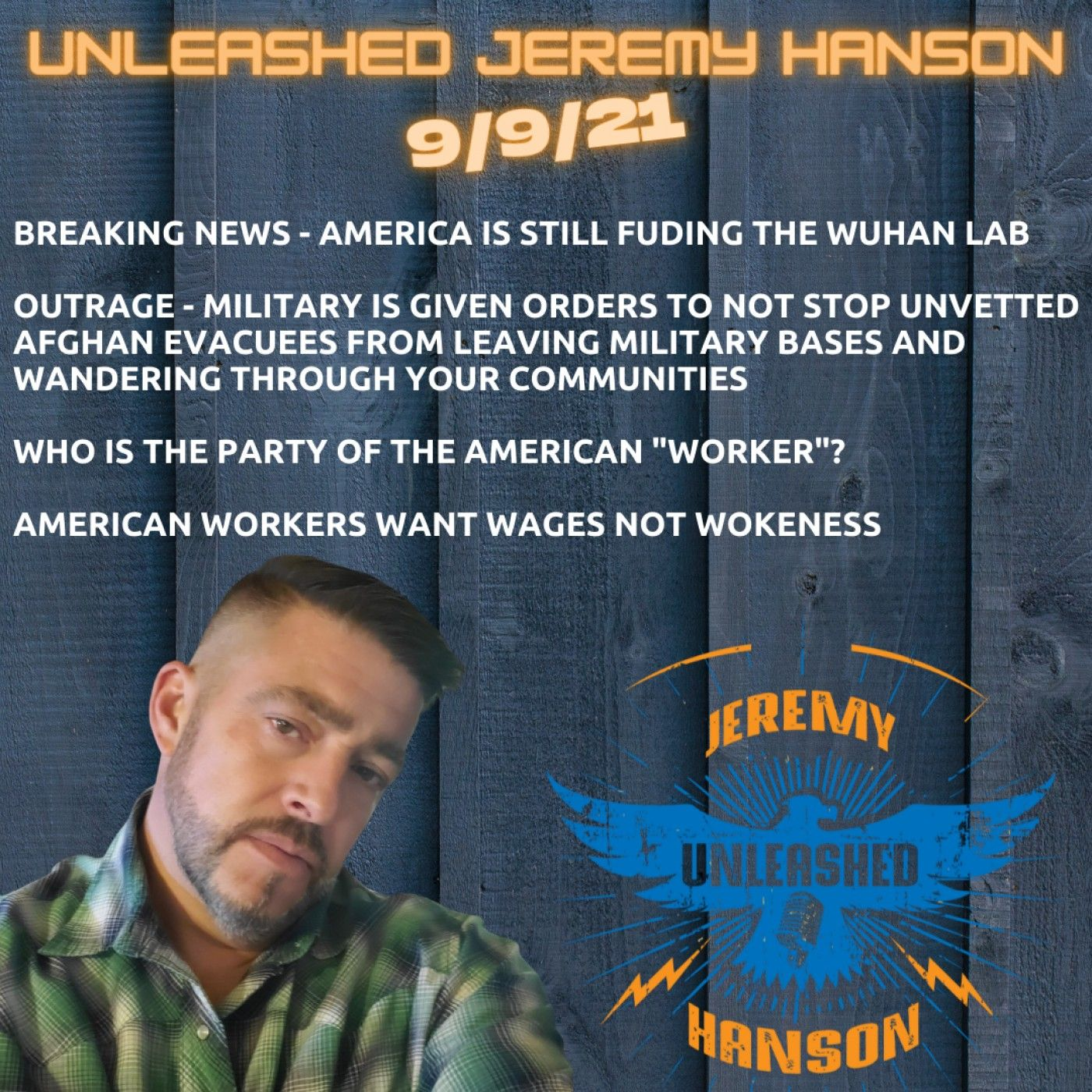 """Unleashed Jeremy Hanson 9/9/21  Outrage,  America is still funding Wuhan Lab - Military orders """"let unvetted evacuees leave bases into Ameri"""