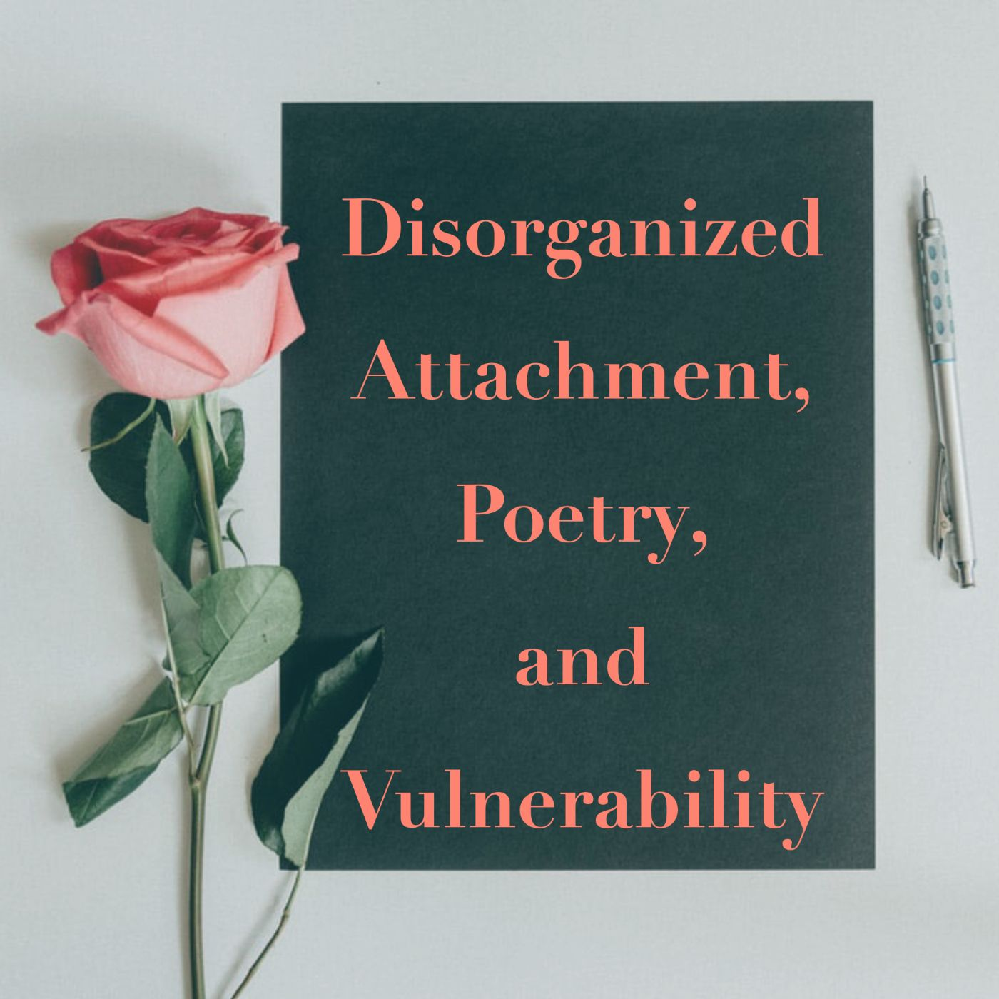 Disorganized Attachment, Poetry, and Vulnerability (2020 Rerun)
