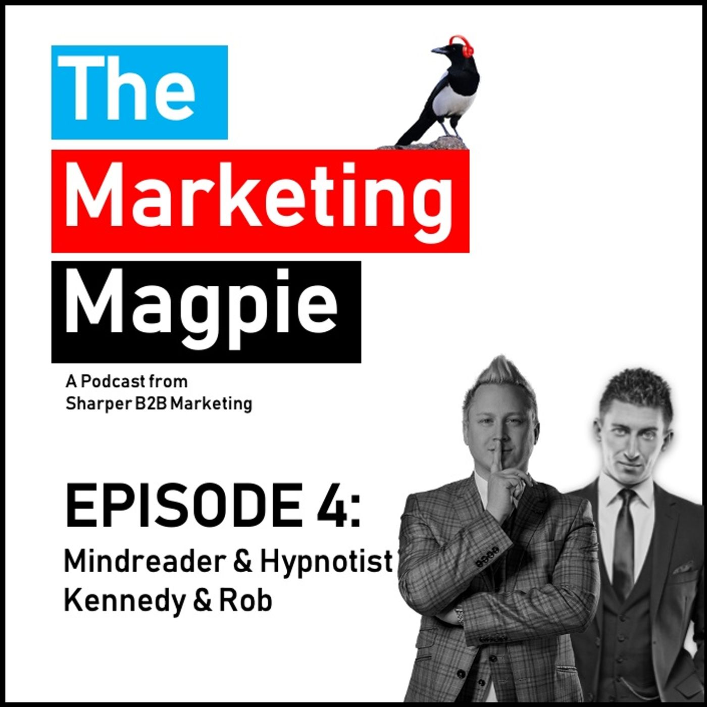 The Marketing Magpie - Episode 4 - Mind Reader & Hypnotist Kennedy & Rob