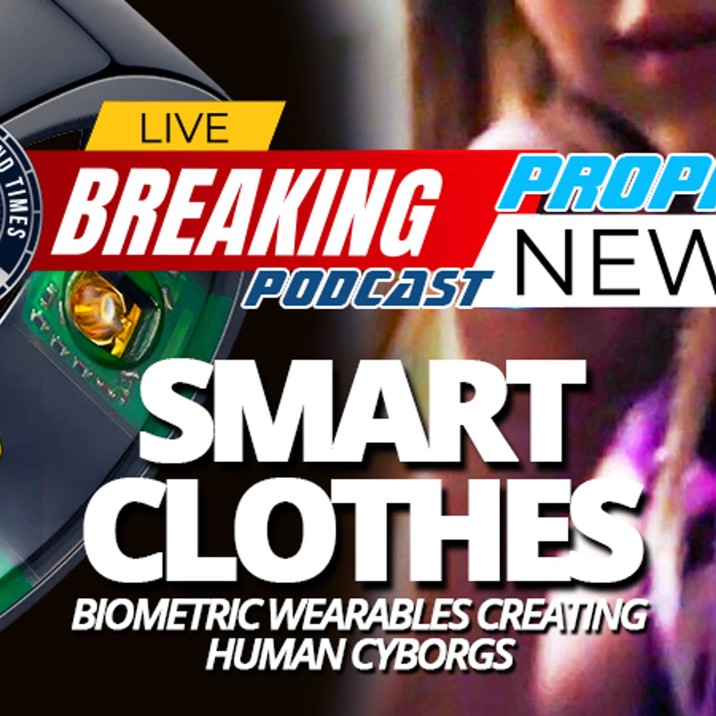 NTEB PROPHECY NEWS PODCAST: Biometric Wearables And 'Smart Clothing' Is An Exploding Market As The Push To Create Human Cyborgs Skyrockets