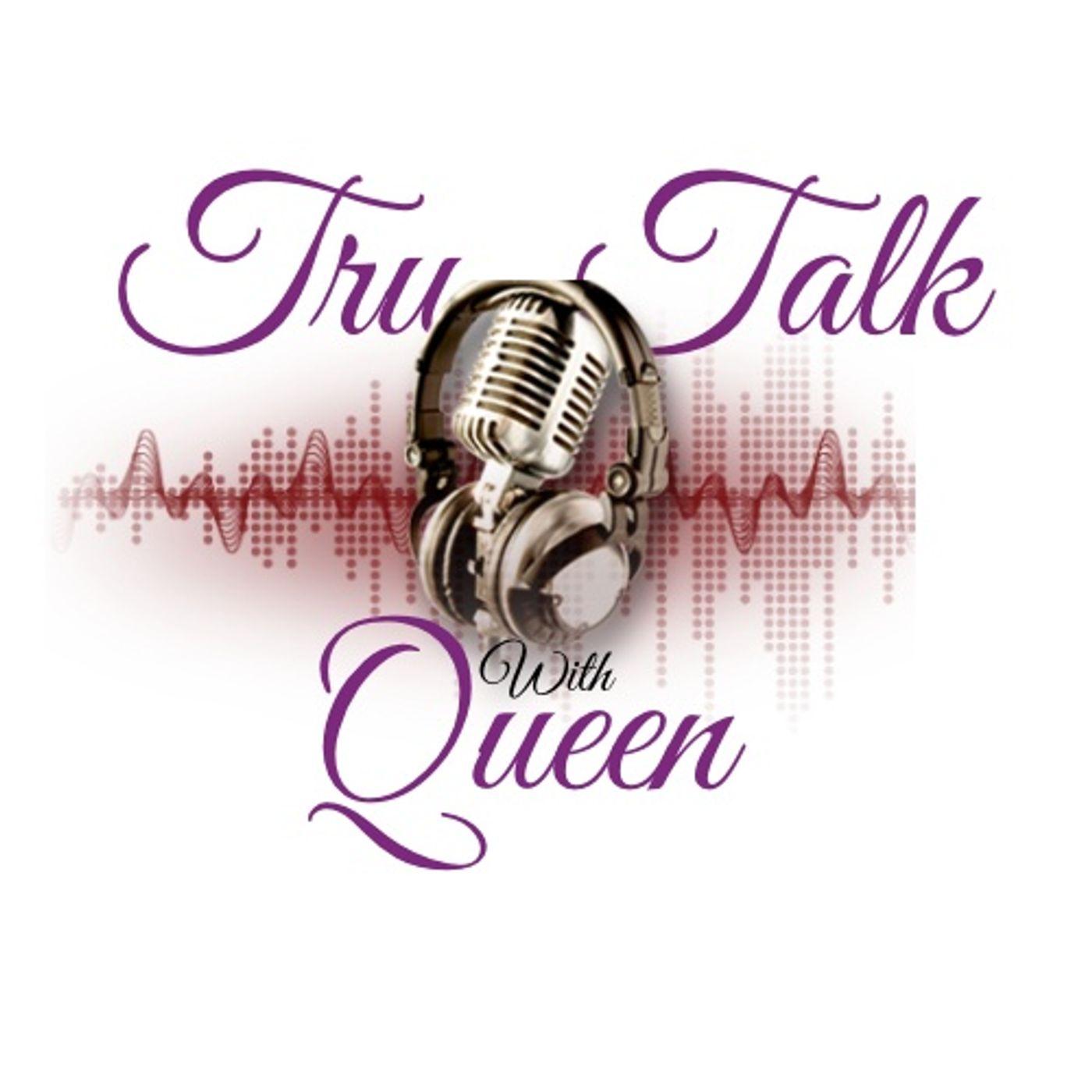 Tru Talk w/ Queen 5-9-21