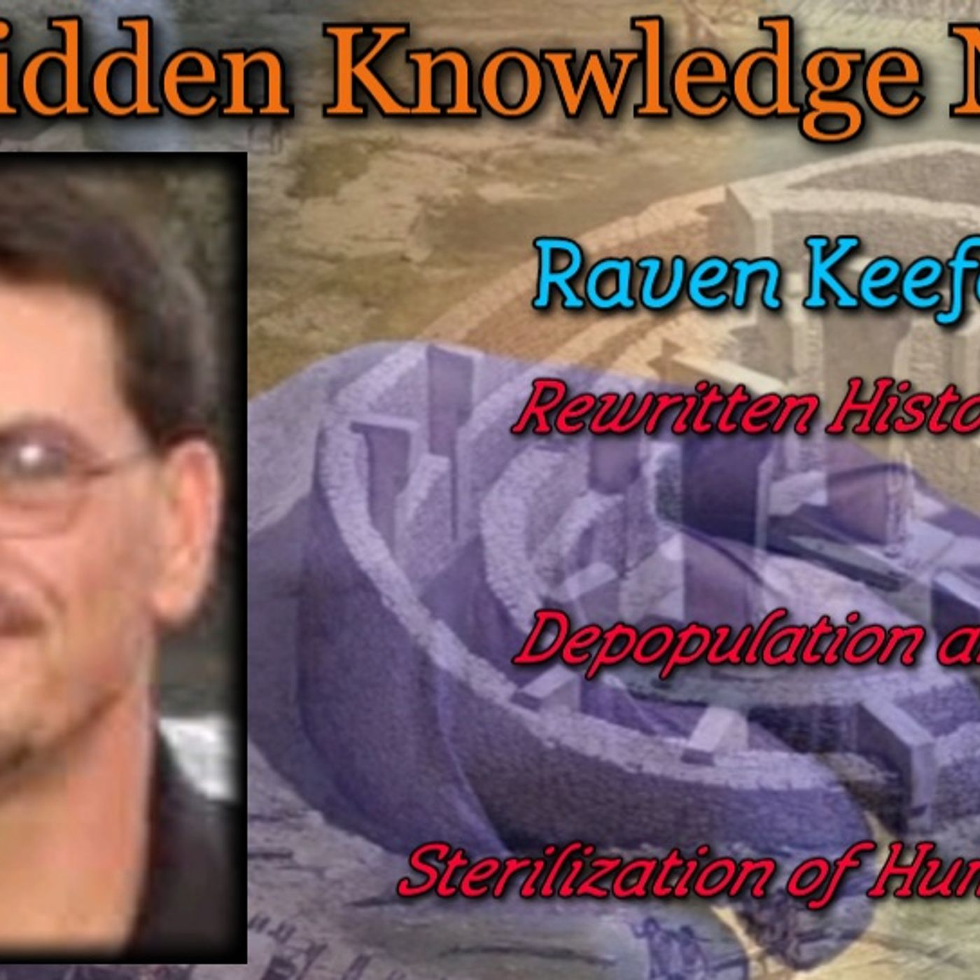 Rewritten History - Depopulation and Sterilization of Humanity with Raven Keefer