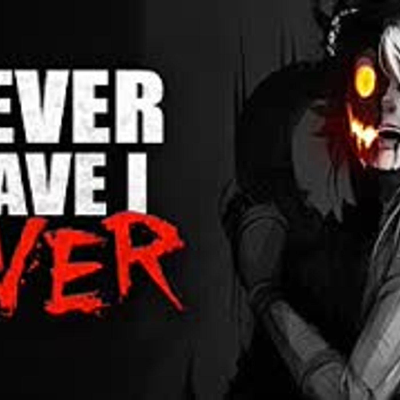 """Never Have I Ever...""  Creepypasta"