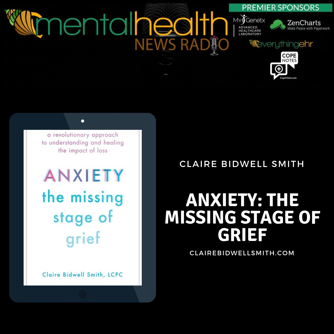 Mental Health News Radio - Anxiety: The Missing Stage of Grief with Claire Bidwell Smith