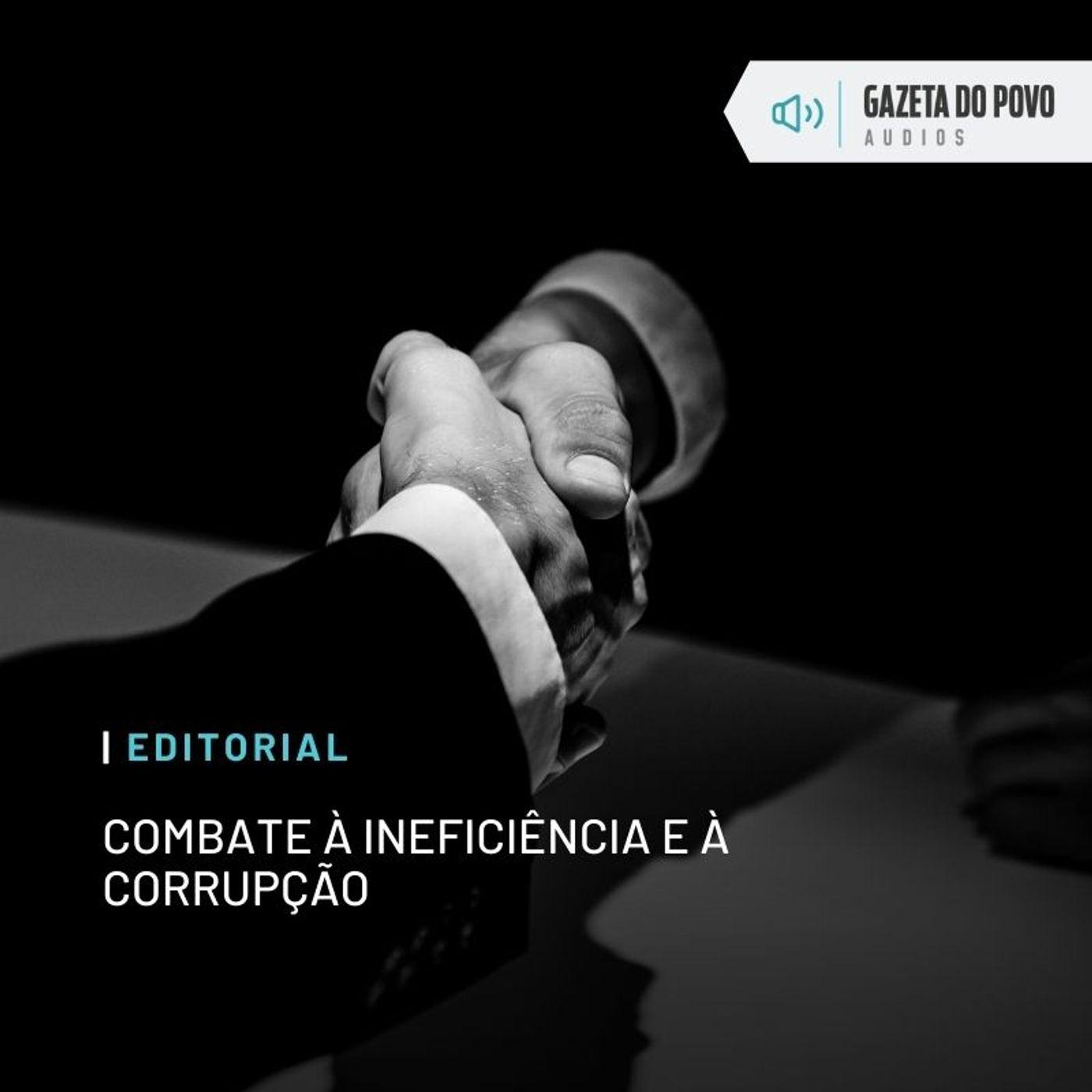 Editorial - Combate à ineficiência e à corrupção