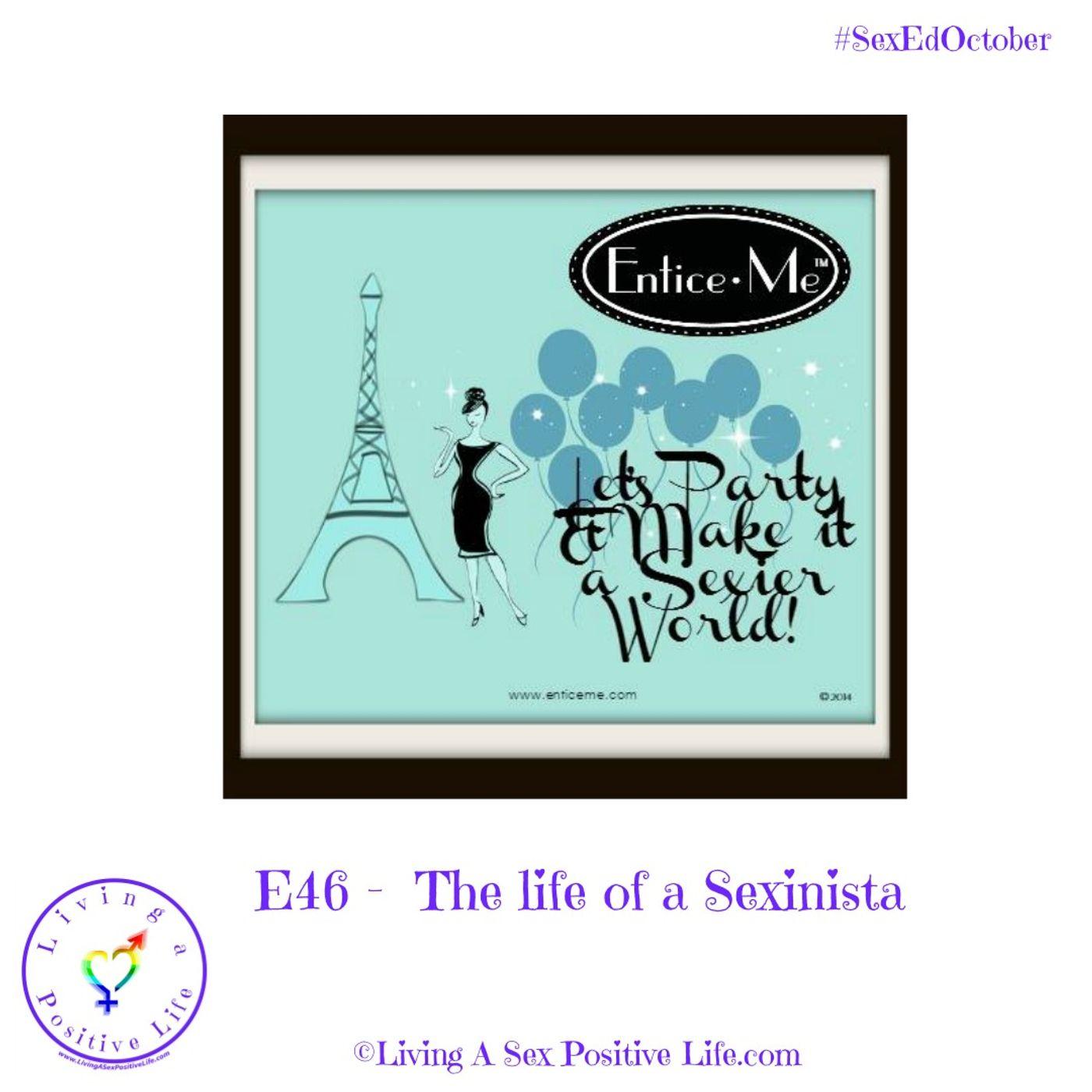 Sex Positive Me - E46 -  The Life of a Sexinista