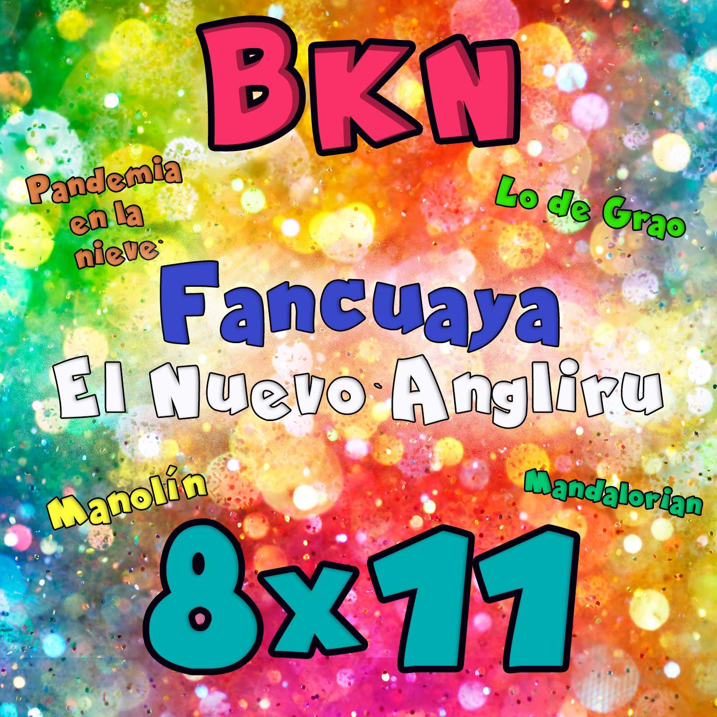 BKN 8x11 Fancuaya: ¿El Nuevo Angliru? Lo de la Pandemia. Manolín (parte3)