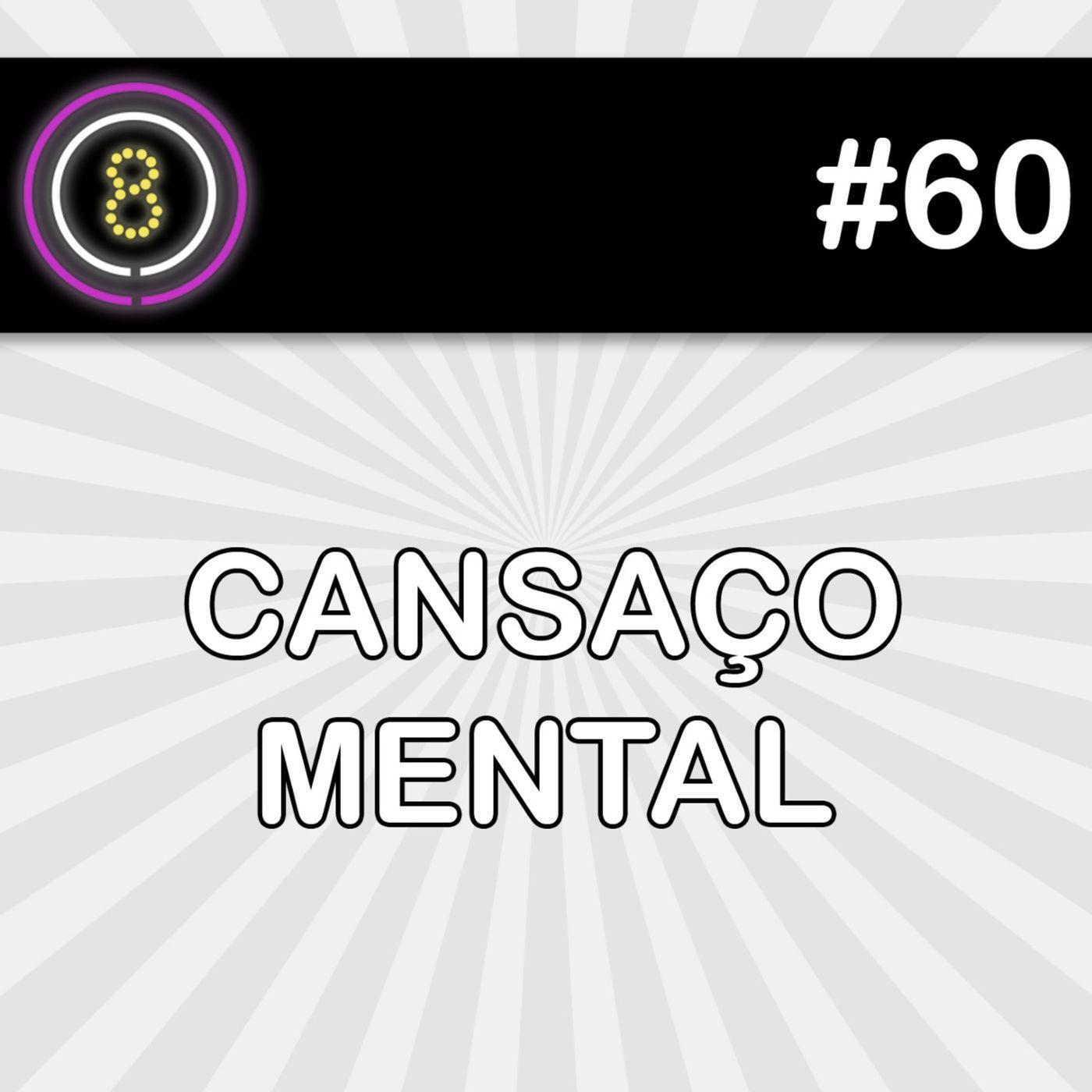 #60 - Cansaço Mental