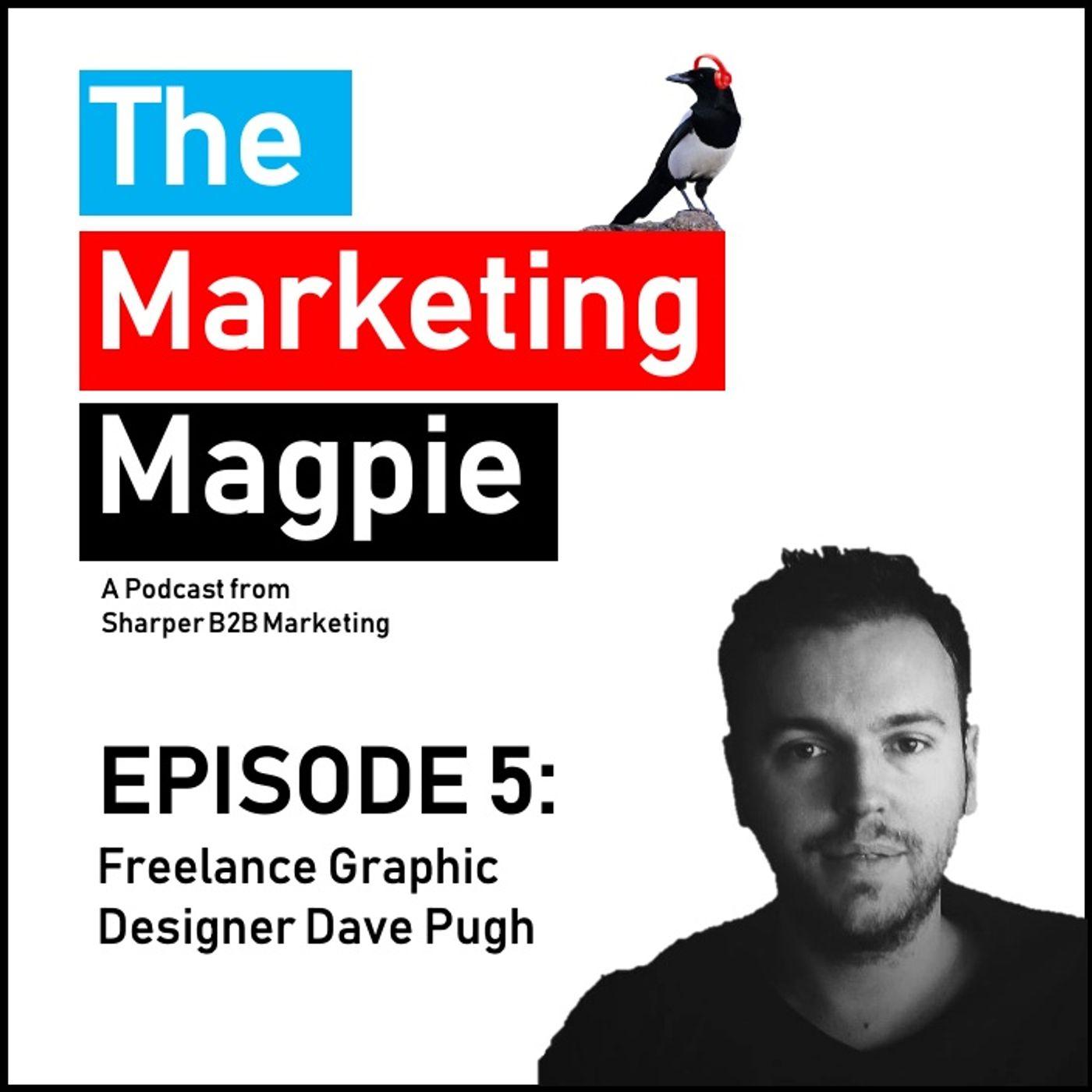 The Marketing Magpie - Episode 5 - Freelance Graphic Designer Dave Pugh