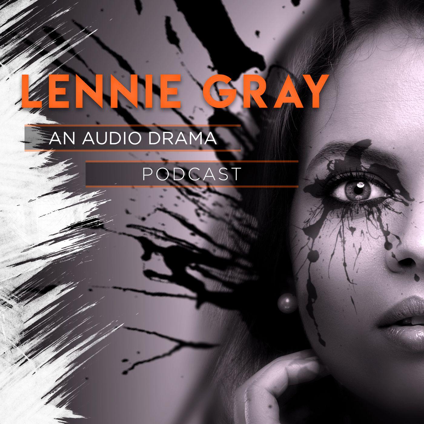 Lennie Gray (An Audio Drama Podcast) Podcast