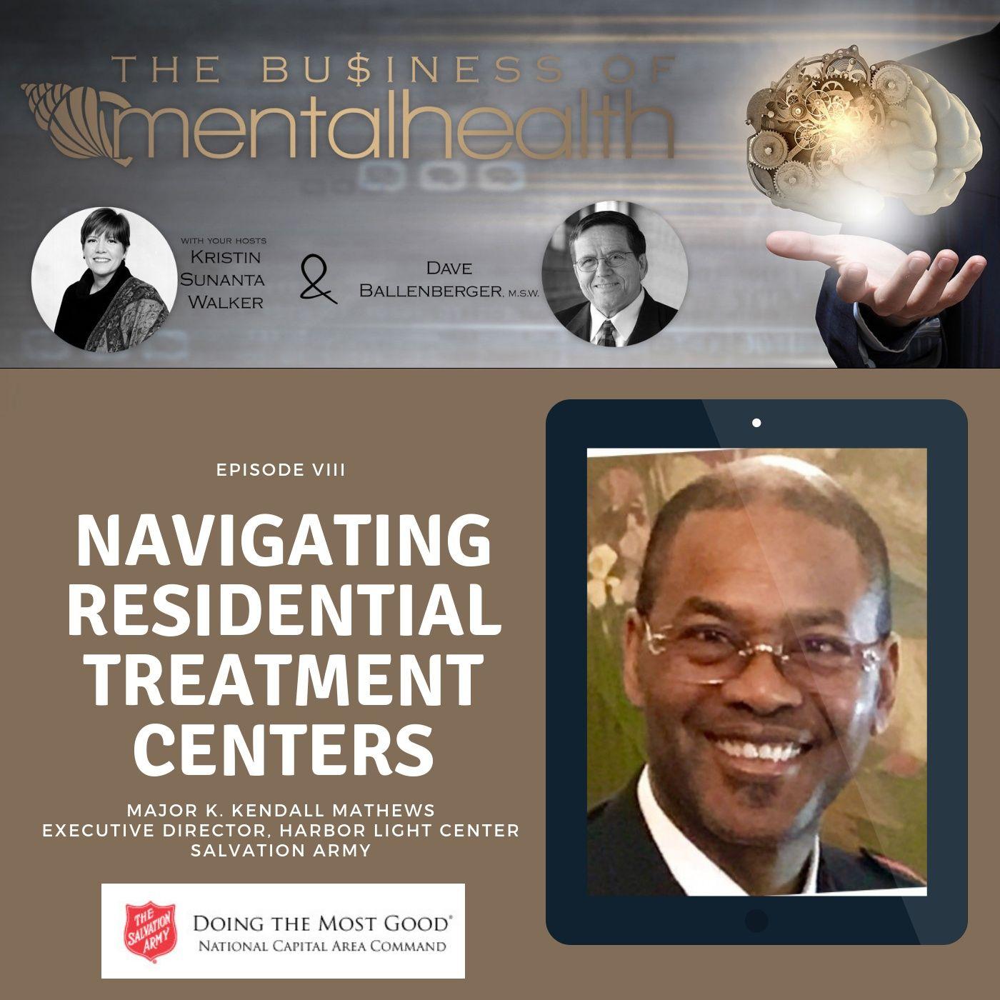 Mental Health News Radio - Mental Health Business: Major Kendall Mathews on Navigating Residential Treatment Centers