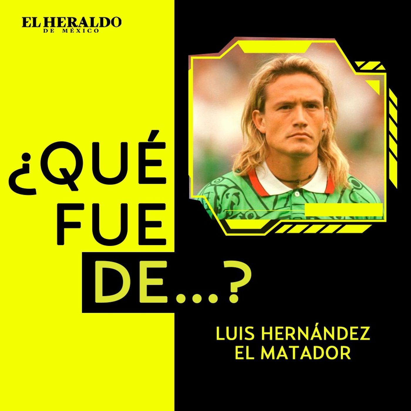¿Qué fue de...? Luis Hernández El Matador