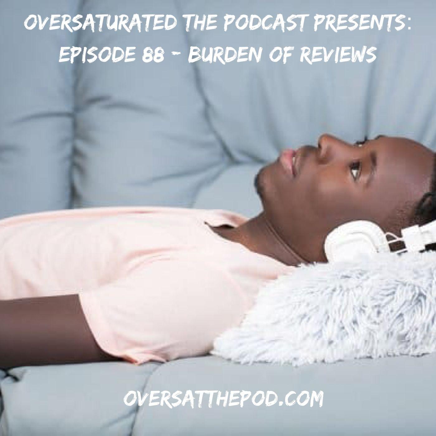 Episode 88 - Burden of Reviews