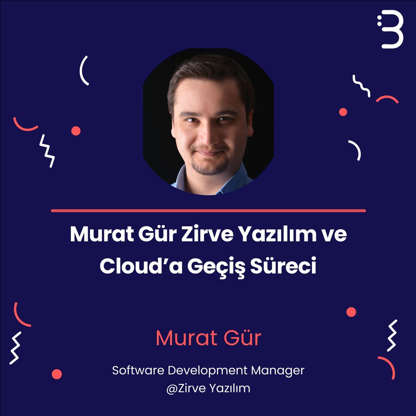 Teknik: Murat Gür Zirve Yazılım ve Cloud'a Geçiş Süreci